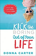 Kick the Boring Out of Your Life: *Think Big…