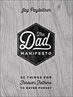 The Dad Manifesto: 52 Things for Forever…