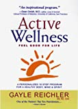 Reichler, Gayle: Active Wellness: A Personalized 10 Step Program for a Healthy Body, Mind & Spirit