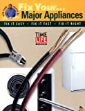Editors of Time Life Books: Major Appliances