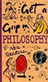 Turnbull, Neil: Get a Grip on Philosophy