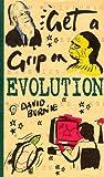 Burnie, David: Get a Grip on Evolution