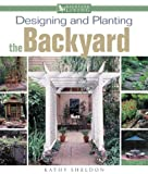 Kathy Sheldon: Designing & Planting Backyards (Backyard Living)