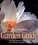 the Editor's of Time-Life Books: The Complete Garden Guide: A Comprehensive Reference for All Your Garden Needs