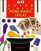 60 Super Simple More Magic Tricks by Shawn…