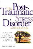 Schiraldi, Glenn R.: The Post-Traumatic Stress Disorder Sourcebook: A Guide to Healing, Recovery, and Growth