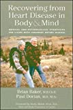 Baker, Brian Harvey: Recovering from Heart Disease in Body & Mind: Medical and Psychological Strategies for Living With Coronary Artery Disease