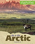 Life in the Arctic (Ecosystems) by Tamra B.…