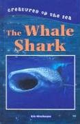 The Whale Shark (Creatures of the Sea) by…