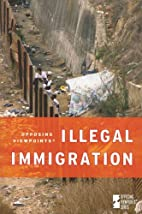 Illegal Immigration: Opposing Viewpoints by…