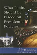 What Limits Should Be Placed on Presidential…