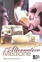 Alternative Medicine: Opposing Viewpoints by…