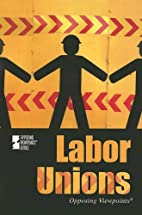 Labor Unions: Opposing Viewpoints by Viqi…