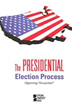 The Presidential Election Process: Opposing…