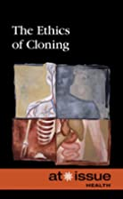 The Ethics of Cloning (At Issue Series) by…