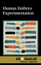 Human Embryo Experimentation (At Issue…