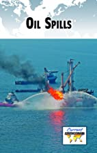 Oil Spills (Current Controversies) by Gale