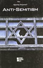 Anti-Semitism (Opposing Viewpoints) by Gale