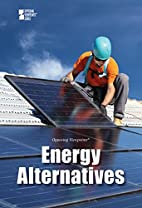 Energy Alternatives (Opposing Viewpoints) by…