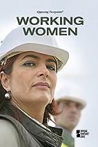 Working Women (Opposing Viewpoints) by Noah…