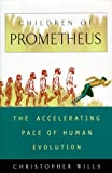 Wills, Christopher: Children of Prometheus: The Accelerating Pace of Human Evolution