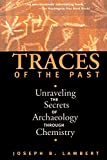 Lambert, Joseph B.: Traces of the Past: Unraveling the Secrets of Archaeology Through Chemistry
