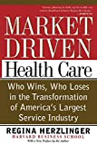 Herzlinger, Regina E.: Market-Driven Healthcare: Who Wins, Who Loses in the Transformation of America&#39;s Largest Service Industry