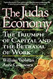 Wolman, William: The Judas Economy: The Triumph of Capital and the Betrayal of Work