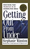 Winston, Stephanie: Getting Out from Under: Redefining Your Priorities in an Overwhelming World  A Powerful Program for Personal Change