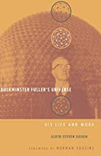 Buckminster Fuller's Universe: His Life and…