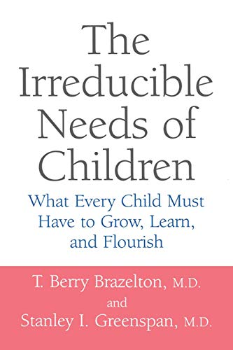 the-irreducible-needs-of-children-what-every-child-must-have-to-grow-learn-and-flourish
