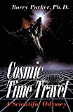 Parker, Barry R.: Cosmic Time Travel: A Scientific Odyssey