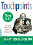 Brazelton, T. Berry: Touchpoints Three to Six: Your Child&#39;s Emotional and Behavioral Development
