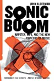 Alderman, John: Sonic Boom: Napster, Mp3, and the New Pioneers of Music