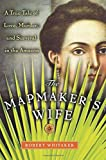 Robert Whitaker: The Mapmaker's Wife: A True Tale Of Love, Murder, And Survival In The Amazon