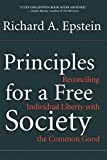 Richard A. Epstein: Principles For A Free Society: Reconciling Individual Liberty With The Common Good