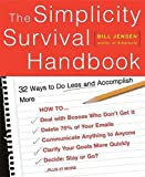 Jensen, Bill: The Simplicity Survival Handbook: 32 Ways to Do Less and Accomplish More