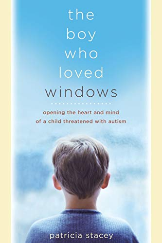the-boy-who-loved-windows-opening-the-heart-and-mind-of-a-child-threatened-with-autism