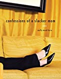 Mead-Ferro, Muffy: Confessions of a Slacker Mom