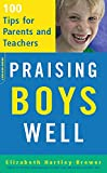 Hartley-Brewer, Elizabeth: Praising Boys Well: 100 Tips for Parents And Teachers