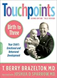 Brazelton, Berry: Touchpoints: Birth to 3  Your Child&#39;s Emotional and Behavioral Development