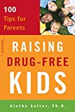 Solter, Aletha: Raising Drug-free Kids: 100 Tips for Parents