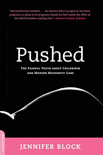 pushed-the-painful-truth-about-childbirth-and-modern-maternity-care