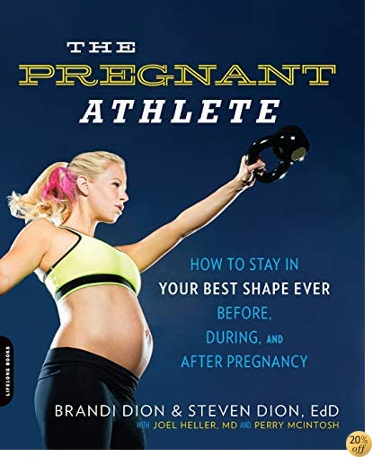 TThe Pregnant Athlete: How to Stay in Your Best Shape Ever--Before, During, and After Pregnancy