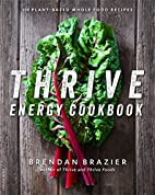 Thrive Energy Cookbook: 150 Plant-Based…