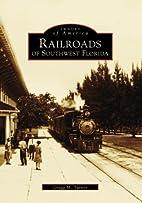 Railroads of Southwest Florida by Gregg M.…