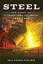 Steel: The Story of Pittsburgh's Iron…