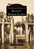 Butler, Gerald: The Military History of Bostons Harbour Islands