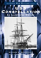 U.S.S. Constellation: An Illustrated History…
