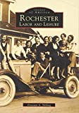 Shilling, Donovan A.: Rochester: Labor And Leisure